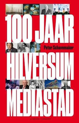 Afbeeldingen van 100 jaar Hilversum mediastad