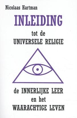 Afbeeldingen van Inleiding tot de Universele Religie, de Innerlijke Leer en het Waarachtige Leven