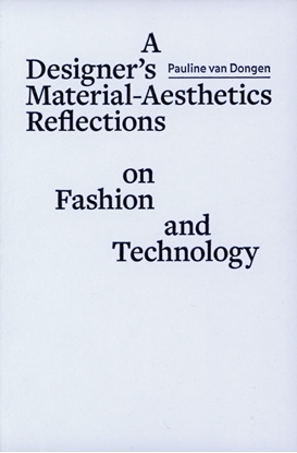Afbeeldingen van ArtEZ Academia A designer´s material aesthetics reflections on fashion and technology