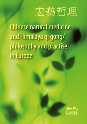 Afbeeldingen van Chinese natural medicine and Himalaya qi gong/ philosophy and practise in Europe